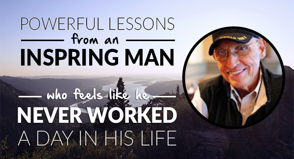 TAL 43: Powerful Lessons From An Inspiring Man Who Feels Like He Never Worked A Day In His Life.
