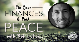 TAL 45: Fix Your Finances & Find Peace with Bob Lotich