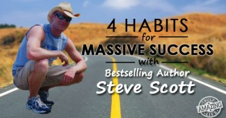 TAL 47: 4 Key Habits For Massive Success with Bestselling Author Steve Scott