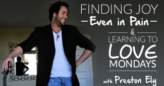 TAL 44: Finding Joy Even In Pain & Learning To Love Mondays with Preston Ely