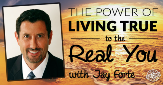 TAL 46: The Power of Living True to the Real You with Jay Forte